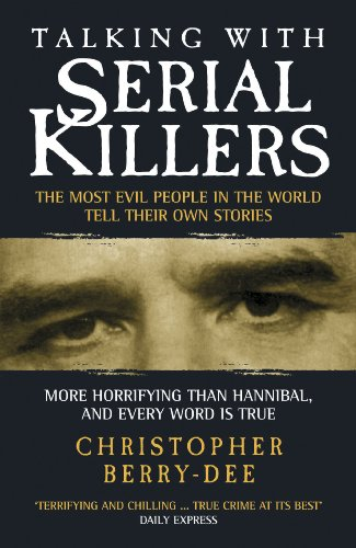 Talking with Serial Killers: The Most Evil People in the World Tell Their Own Stories (English Edition) por Christopher Berry-Dee
