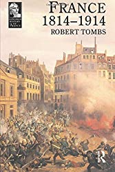France 1814 - 1914 (Longman History of France) by Robert Tombs (1996-07-17)