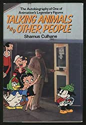 Talking Animals and Other People/the Autobiography of One of Animation's Legendary Figures