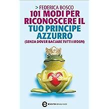 101 modi per riconoscere il tuo principe azzurro (senza dover baciare tutti i rospi) (eNewton Manuali e guide)