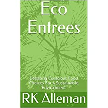 Eco Entrees: Debating Conscious Food Choices For A Sustainable Environment (English Edition)
