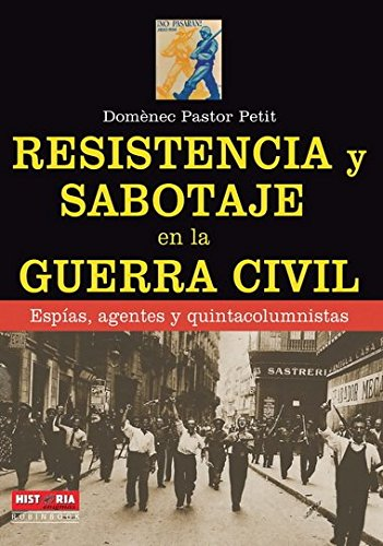 Resistencia Y Sabotaje En La Guerra Civil. Espías, Agentes Y Quintacolumnistas (Historia / Enigmas)