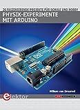 Physik-Experimente mit Arduino: 36 faszinierende Projekte für Schule und Hobby