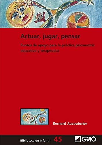Actuar, jugar, pensar. Puntos de apoyo para la práctica psicomotriz educativa y (Biblioteca Infantil (español))