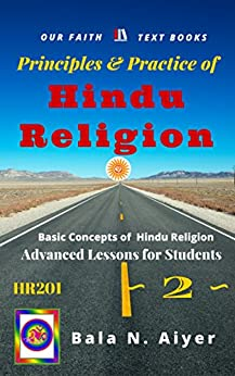 Principles and Practice of Hindu Religion: Lessons on the Traditions and Philosophy of Hindu Religion for Students (Basic Concepts of Hindu Religion Book 2) by [Aiyer, Bala]