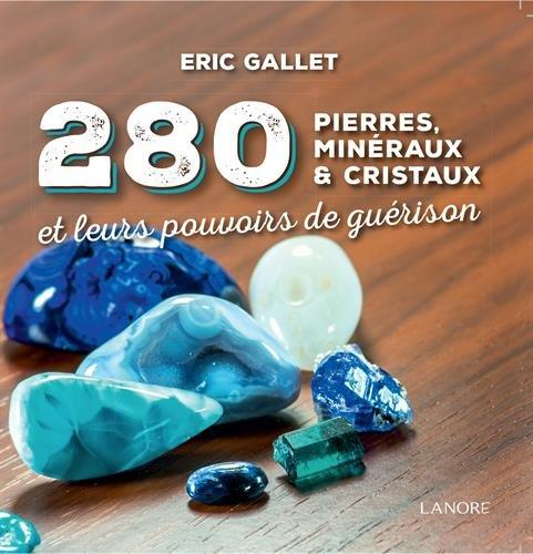 280 pierres, minéraux et cristaux par Eric Gallet