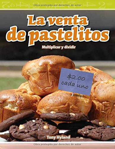 La Venta de Pastelitos (the Bake Sale) (Spanish Version) (Nivel 4 (Level 4)): Multiplicar Y Dividir (Multiplying and Dividing) (Mathematics Readers) por Tony Hyland