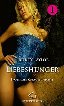 Liebeshunger | Erotische Kurzgeschichte: Sex, Leidenschaft, Erotik und Lust (Trinity Taylor Kurzgeschichten 14) von [Taylor, Trinity]