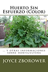 Huerto Sin Esfuerzo (Color): ... y otras informaciones sobre horticultura (Spanish Edition) by Joyce Zborower M.A. (2013-09-10)