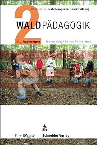 Waldpädagogik Teil 2 Praxiskonzepte: Handbuch der waldbezogenen Umweltbildung -