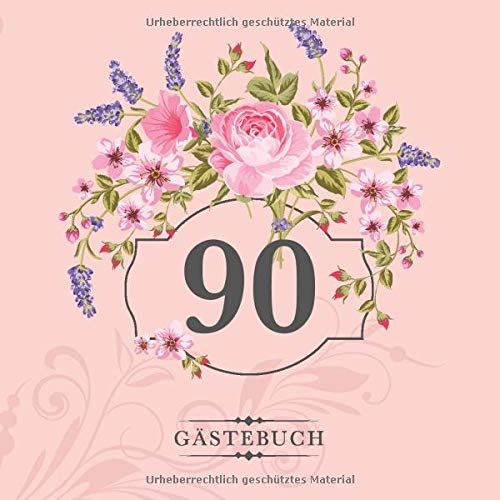 90 Gästebuch: Zur Feier des 90. Geburtstags | Als liebevolle Geschenkidee von Freunden und Verwandten | Dem Geburtstagskind die liebsten Glückwünsche | Für 60 Einträge | Blumendekor auf Rosa
