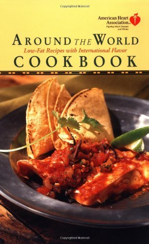 american-heart-association-around-the-world-cookbook-low-fat-recipes-with-international-flavor-by-am