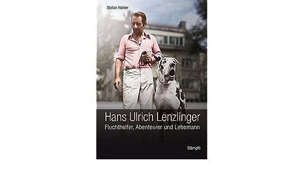 8ed199d52dfb4d Hans Ulrich Lenzlinger: Fluchthelfer, Abenteurer und Lebemann: Amazon.de:  Stefan Hohler: Bücher