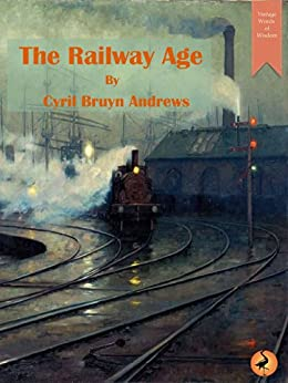 The Railway Age (Vintage Words of Wisdom Book 5) by [Andrews, Cyril]