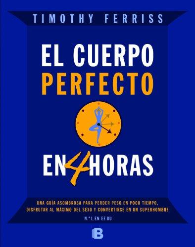 El Cuerpo Perfecto en 4 Horas por Timothy Ferriss