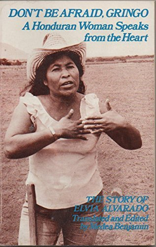 Don't Be Afraid, Gringo: A Honduran Woman Speaks From the Heart: The Story of Elvia Alvarado by Elvia Alvarado (1987-05-03)