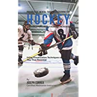 Advanced Mental Toughness Training for Hockey: Using Visualization Techniques to Reach Your True Potential (English Edition)