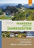 Wandern durch die Jahreszeiten: 42 Traum-Routen mit saisonalen Natur-Schmankerln