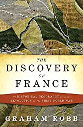 [The Discovery of France: A Historical Geography, from the Revolution to the First World War] (By: Graham Robb) [published: October, 2007]