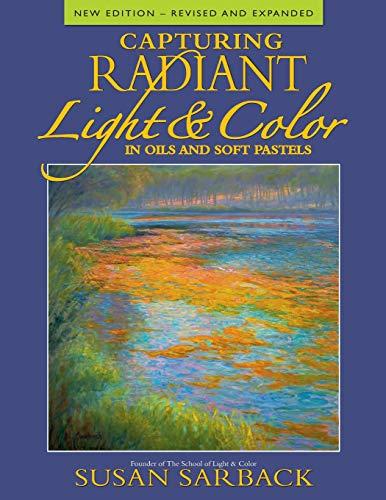 Capturing Radiant Light and Color in Oils and Soft Pastels por Susan Sarback