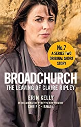 Broadchurch: The Leaving of Claire Ripley (Story 7): A Series Two Original Short Story