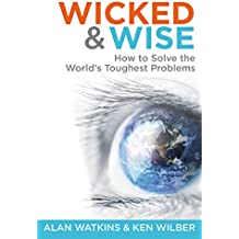 Wicked & Wise: How to solve the world's toughest problems (Wicked and Wise series)