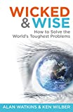 Wicked & Wise: How to solve the world's toughest problems (Wicked and Wise series Book 1)