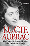 Lucie Aubrac: The French Resistance Heroine Who Defied the Gestapo