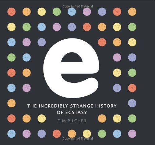 e, the incredibly strange history of ecstasy by Tim Pilcher (2008-04-15)