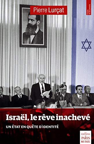 Israël, le rêve inachevé: Un Etat en quête d'identité par Pierre Lurçat