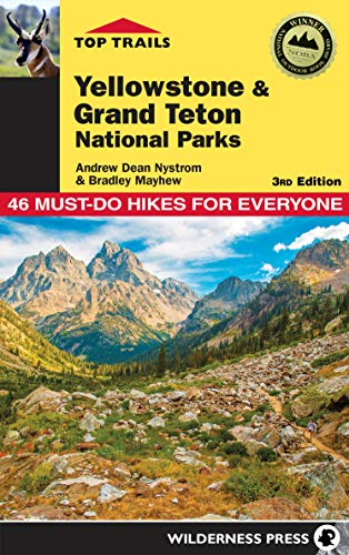Top Trails: Yellowstone and Grand Teton National Parks: Must-Do Hikes for Everyone -