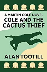 Cole And The Cactus Thief (The Martin Cole Novels Book 4)