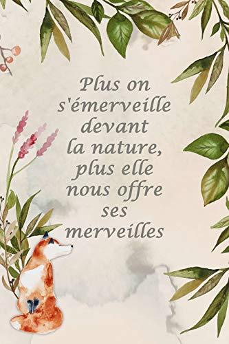 Carnet de Notes: Plus on s'émerveille devant la nature, plus elle nous offre ses merveilles – Petit journal personnel de 121 pages lignées par Virginie Polissou