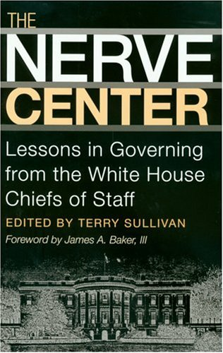 the-nerve-center-lessons-in-governing-from-the-white-house-chiefs-of-staff-joseph-v-hughes-jr-and-ho