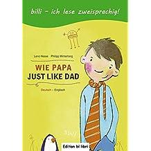 Wie Papa: Kinderbuch Deutsch-Englisch
