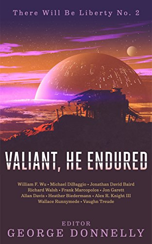 valiant-he-endured-17-sci-fi-myths-of-insolent-grit-there-will-be-liberty-book-2-english-edition