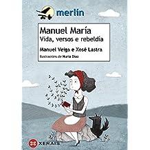Manuel María. Vida, Versos E Rebeldía (Infantil E Xuvenil - Merlín)