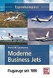 Moderne Business Jets: Flugzeuge seit 1990 (Typenkompass)