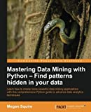 Mastering Data Mining with Python - Find patterns hidden in your data by Megan Squire (2016-08-29)