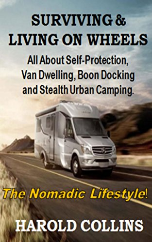Surviving & Living on Wheels: Discover a Life with Less Stress and More Freedom.  Urban Camping - Boondocking - Stealth Camping - Free Camping. Van Dwelling. Protection Methods.  (English Edition)
