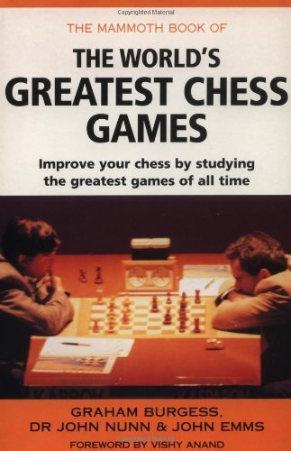 The Mammoth Book of the World's Greatest Chess Games by Graham Burgess (1998-10-02)