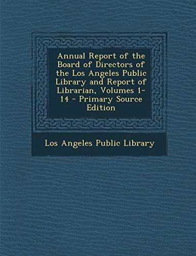 Annual Report of the Board of Directors of the Los Angeles Public Library and Report of Librarian, Volumes 1-14 - Primary Source Edition