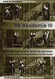 BB-Akademie Band III: Kann man Improvisation lernen? - Ja, man kann! Für Posaune/Bariton/Euphonium (Musik für Blechbläser)