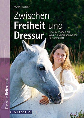 Zwischen Freiheit und Dressur: Zirkuslektionen als Weg zur vertrauensvollen Partnerschaft (Freiheit Pferd Training)