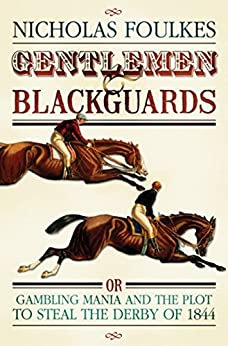 Gentlemen and Blackguards: Gambling Mania and the Plot to Steal the Derby of 1844 (English Edition)