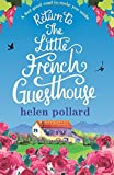 Return to the Little French Guesthouse: A feel good read to make you smile: Volume 2 (La Cour des Roses)