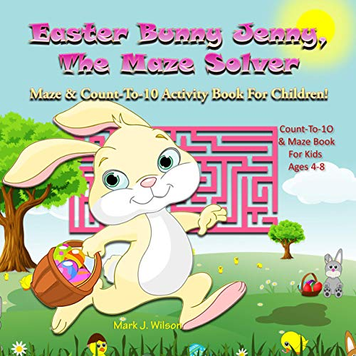 Easter Bunny Jenny, The Maze Solver: Maze & Count-To-10 Activity Book For Children! Count-To-10 & Maze Book For Kids Ages 4-8 (The Four Seasons Maze Book 2) (English Edition)