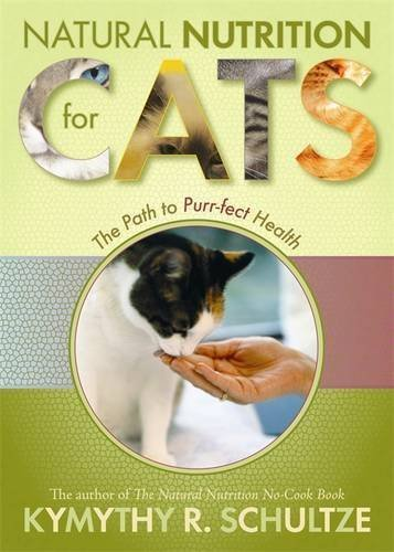 Natural Nutrition for Cats: The Path to Purr-fect Health by Kymythy Schultze (2008-03-01)