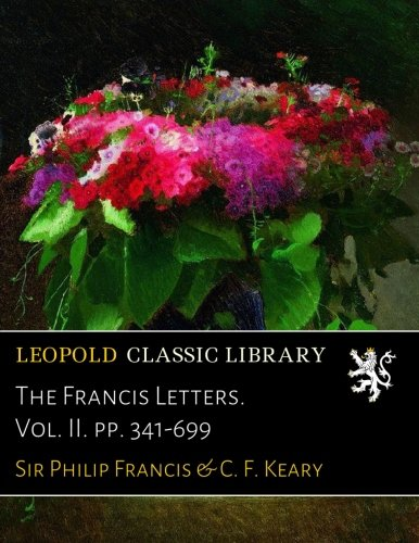 The Francis Letters. Vol. II. pp. 341-699 por Sir Philip Francis