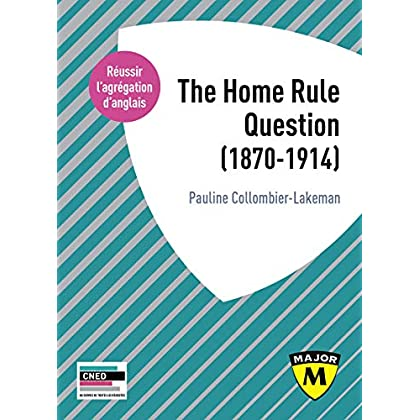 Agrégation anglais : The Home Rule Question (1870-1914)